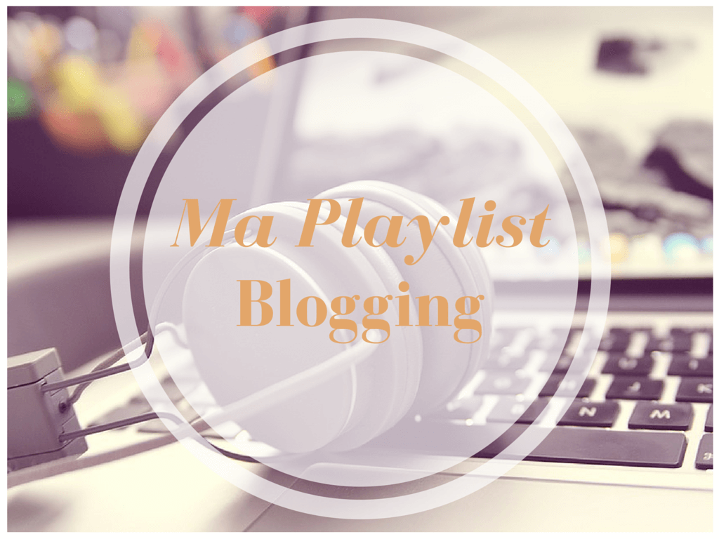 Ma playlist pour bloguer