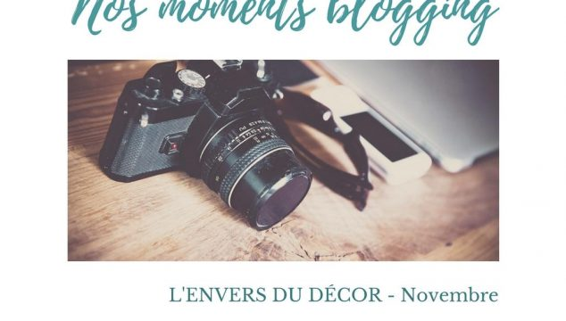 Nos moments blogging - L'envers du décor